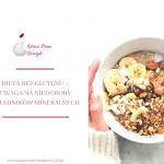 Dieta bez glutenu – uwaga na niedobory składników mineralnych