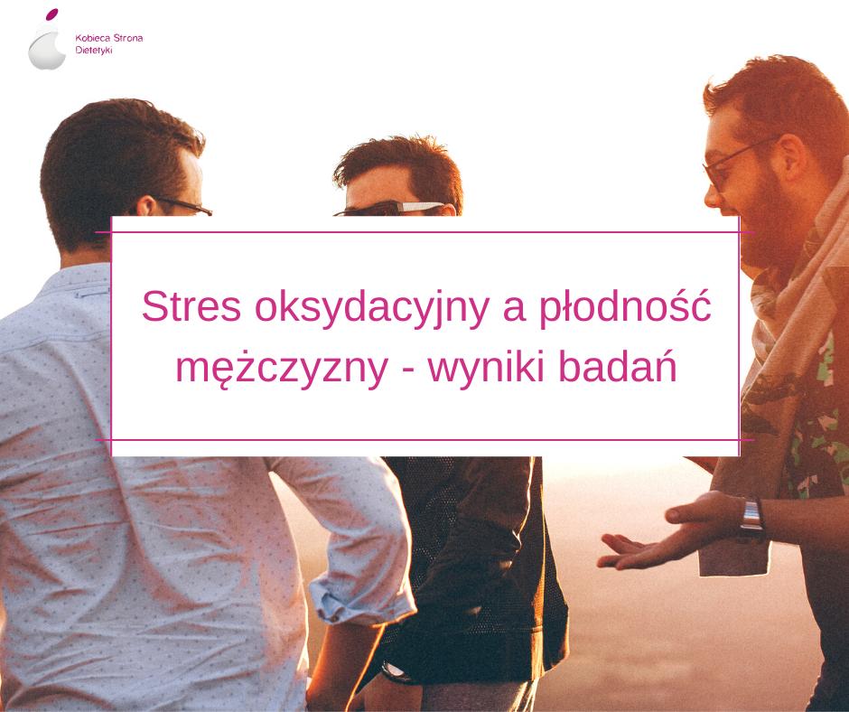 stres-oksydacyjny-a-plodnosc-mezczyzny-wyniki-badan